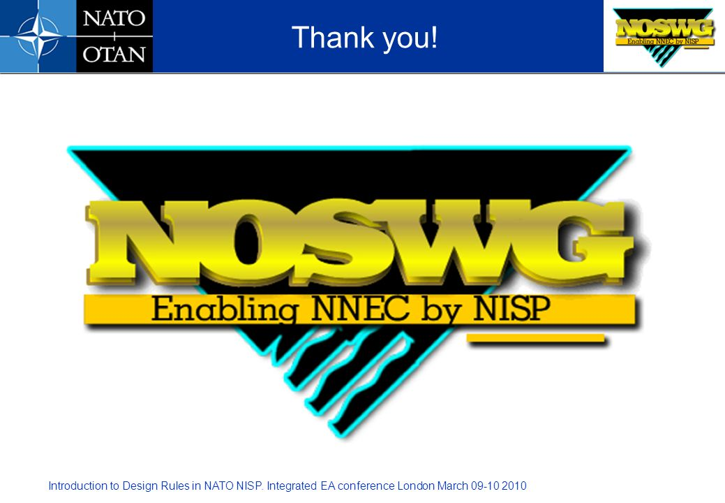 Introduction to Design Rules in NATO NISP. Integrated EA conference London March 09-10 2010 Thank you!