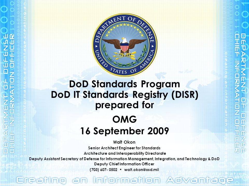 DoD Standards Program DoD IT Standards Registry (DISR) prepared for OMG 16 September 2009 Walt Okon Senior Architect Engineer for Standards Architectu