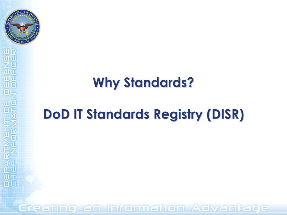 Why Standards? DoD IT Standards Registry (DISR)