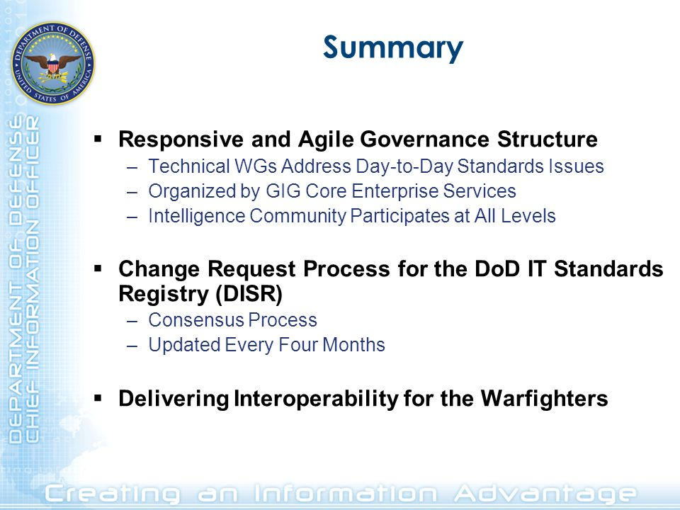 Summary Responsive and Agile Governance Structure –Technical WGs Address Day-to-Day Standards Issues –Organized by GIG Core Enterprise Services –Intel