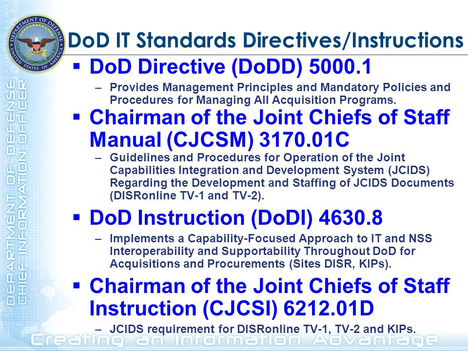 DoD IT Standards Directives/Instructions DoD Directive (DoDD) 5000.1 –Provides Management Principles and Mandatory Policies and Procedures for Managin