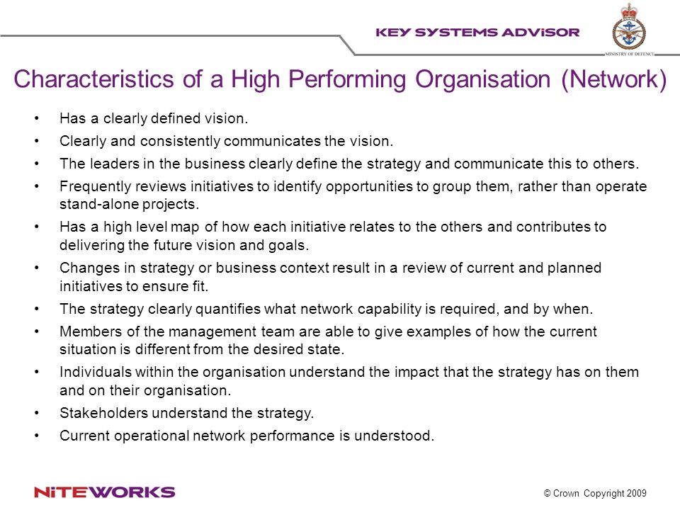 © Crown Copyright 2009 Characteristics of a High Performing Organisation (Network) Has a clearly defined vision.