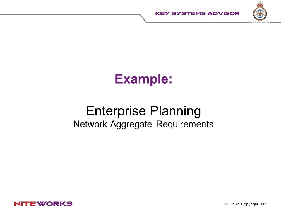 © Crown Copyright 2009 Example: Enterprise Planning Network Aggregate Requirements