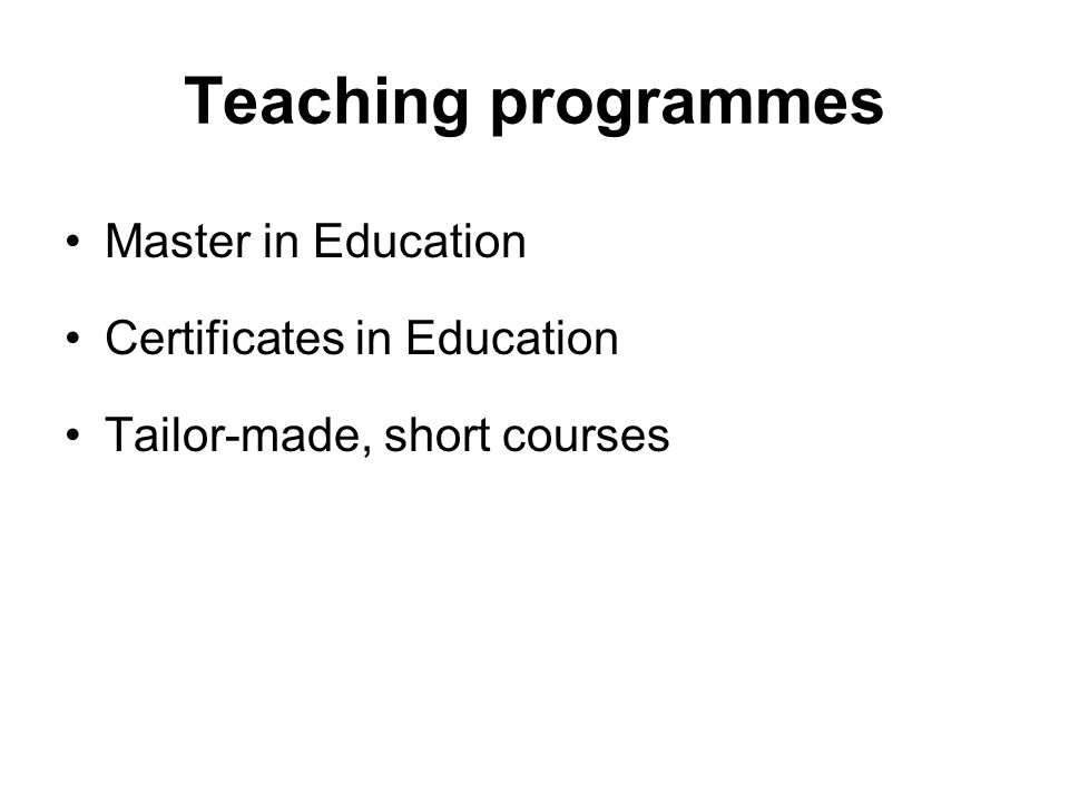 Master in Education Two - year, full-time programme Targets teachers and educational leaders at all levels Specialisation – Teacher Education & Educational Leadership & management