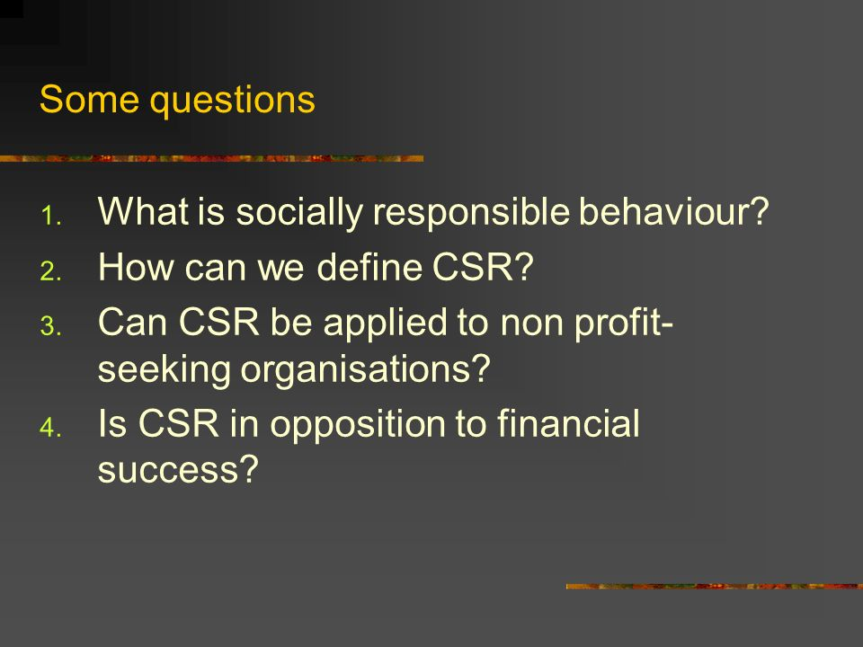Some questions 1. What is socially responsible behaviour.