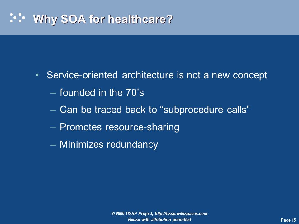 Page 15 © 2006 HSSP Project,   Reuse with attribution permitted Why SOA for healthcare.
