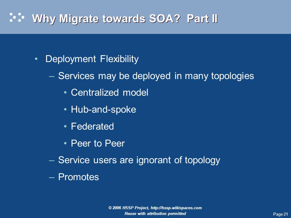 Page 21 © 2006 HSSP Project,   Reuse with attribution permitted Why Migrate towards SOA.