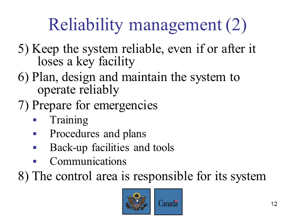 12 Reliability management (2) 5) Keep the system reliable, even if or after it loses a key facility 6) Plan, design and maintain the system to operate