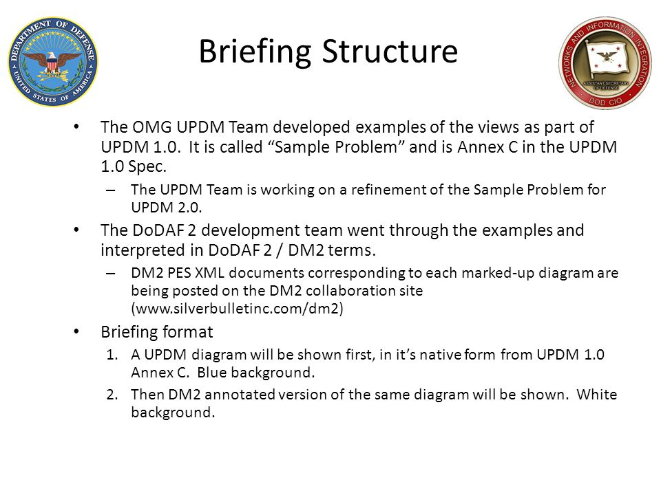 Briefing Structure The OMG UPDM Team developed examples of the views as part of UPDM 1.0. It is called Sample Problem and is Annex C in the UPDM 1.0 S