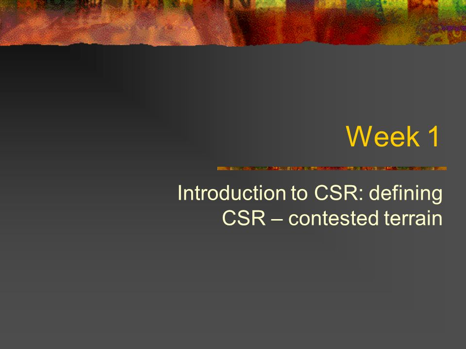 Week 1 Introduction to CSR: defining CSR – contested terrain