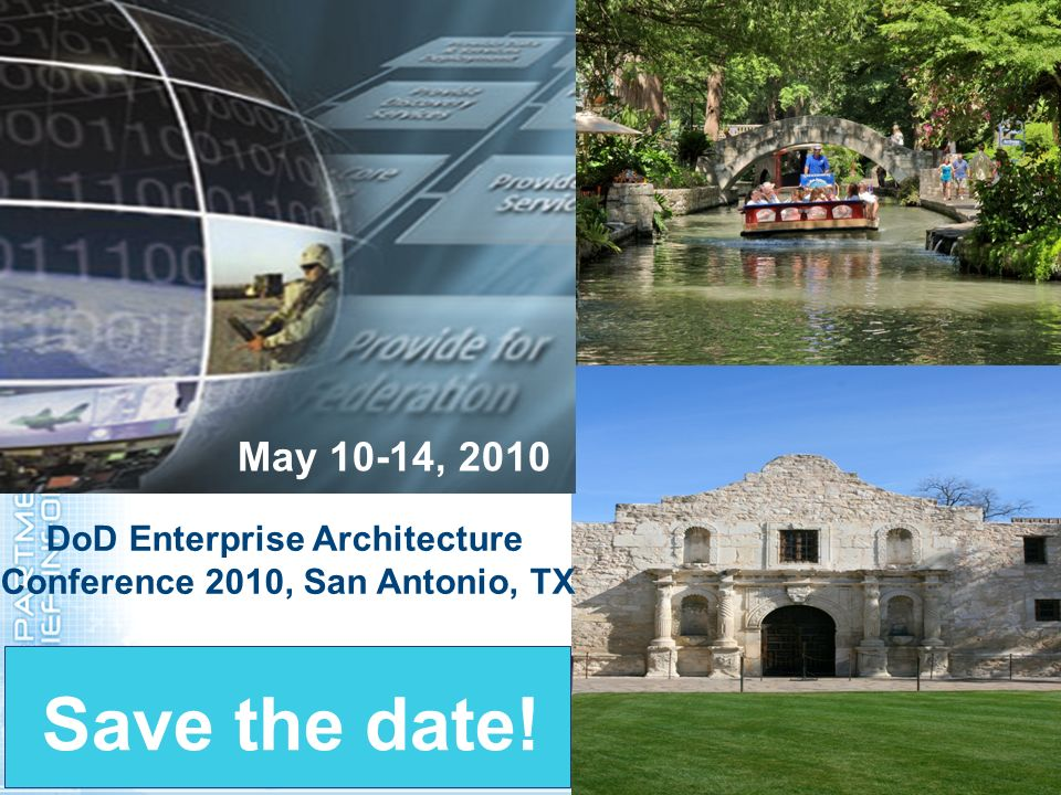 Save the date! May 10-14, 2010 DoD Enterprise Architecture Conference 2010, San Antonio, TX