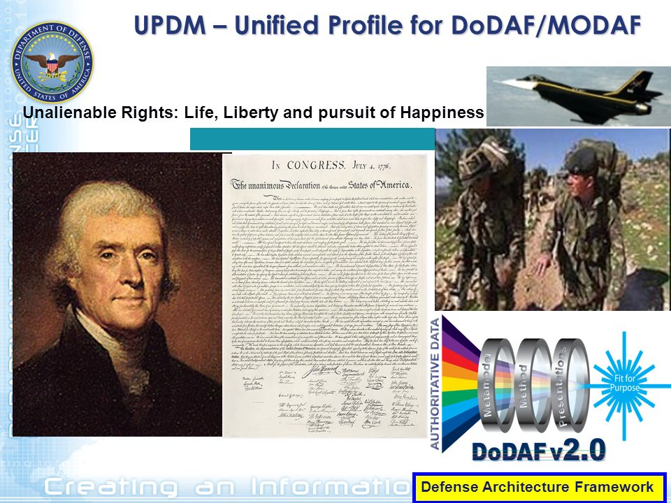 UPDM – Unified Profile for DoDAF/MODAF Defense Architecture Framework Unalienable Rights: Life, Liberty and pursuit of Happiness