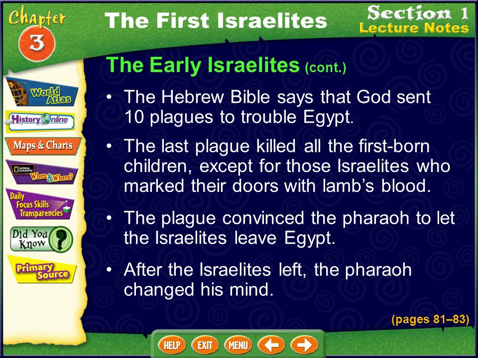 The Early Israelites (cont.) The pharaohs daughter found a baby boy in a basket on the riverbank. When Moses grew up, he herded sheep in the hills out