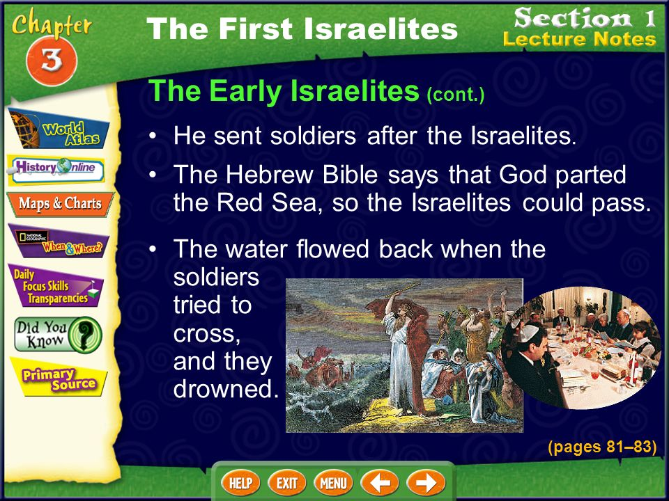 The Early Israelites (cont.) The Hebrew Bible says that God sent 10 plagues to trouble Egypt. The last plague killed all the first-born children, exce