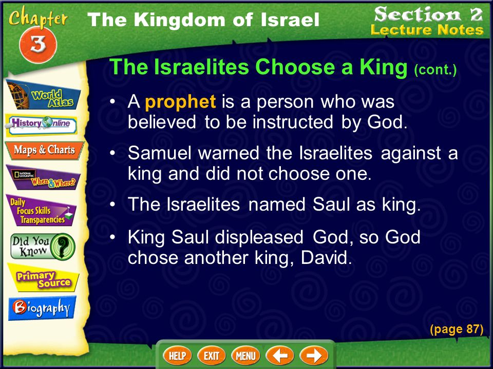 The Israelites Choose a King The Israelites began to think a king would unite the tribes and help them fight off the Philistines. The 12 tribes asked