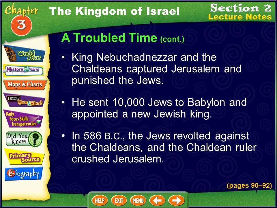 A Troubled Time (cont.) The Chaldeans conquered Egypt in 605 B.C. The Jews joined forces with the Egyptians to conquer the Chaldeans. The Kingdom of I