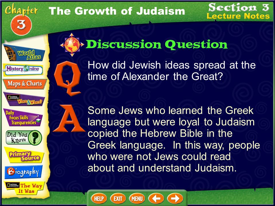 The Jews and the Greeks (cont.) Each year Jews recall the cleansing of the temple when they celebrate Hanukkah. The Growth of Judaism (pages 95–96)