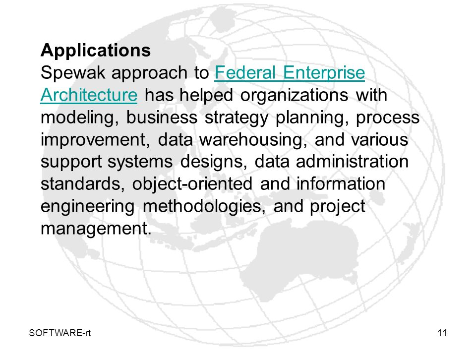 SOFTWARE-rt11 Applications Spewak approach to Federal Enterprise Architecture has helped organizations with modeling, business strategy planning, proc