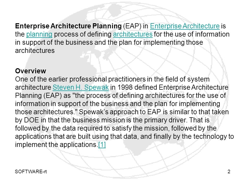 SOFTWARE-rt2 Enterprise Architecture Planning (EAP) in Enterprise Architecture is the planning process of defining architectures for the use of inform