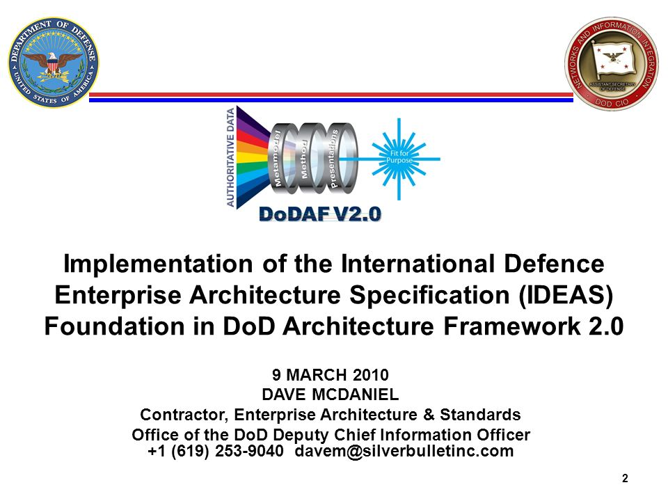 2 Implementation of the International Defence Enterprise Architecture Specification (IDEAS) Foundation in DoD Architecture Framework 2.0 9 MARCH 2010