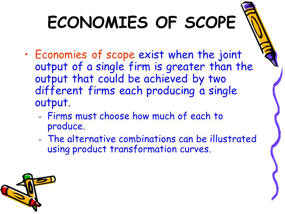 Economies of scope exist when the joint output of a single firm is greater than the output that could be achieved by two different firms each producin
