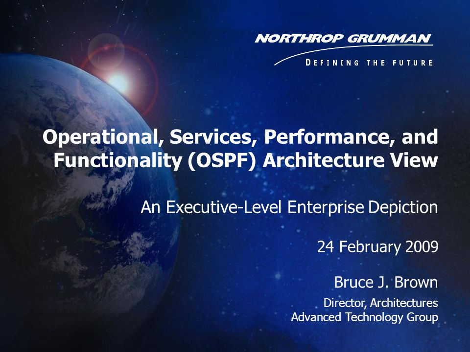 Operational, Services, Performance, and Functionality (OSPF) Architecture View An Executive-Level Enterprise Depiction 24 February 2009 Bruce J. Brown