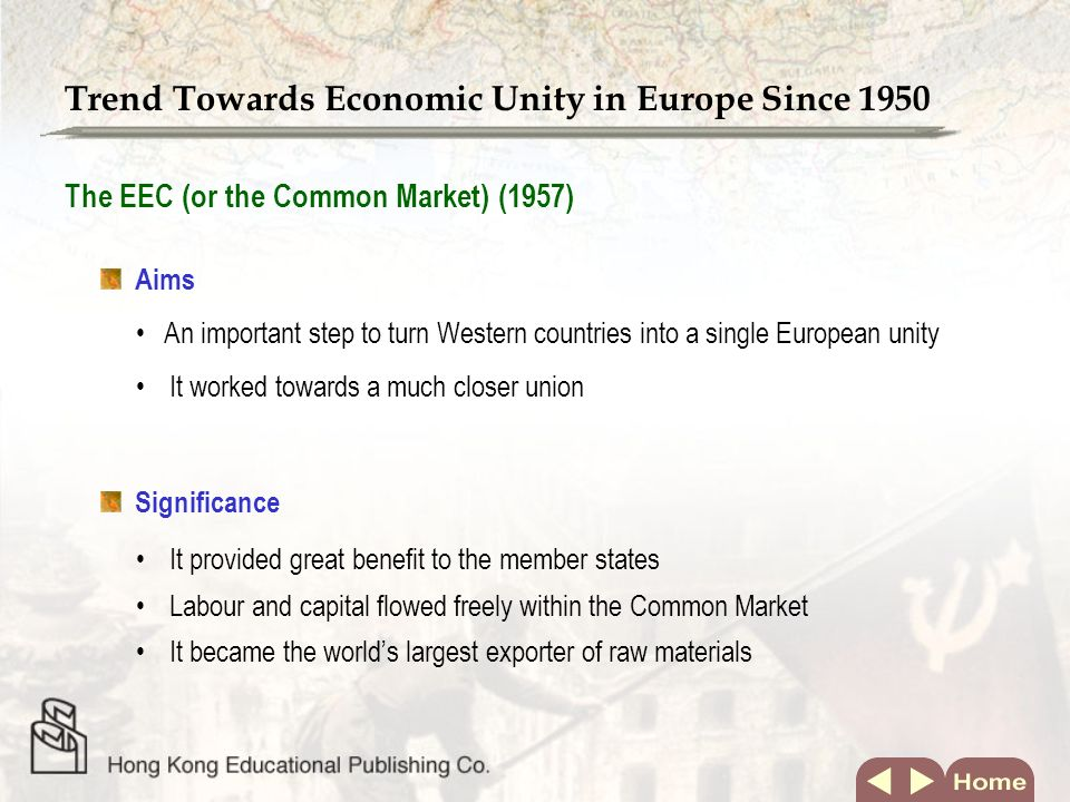 The ECSC (1952) Aims A response to the Marshall Plan All duties and restrictions on trade in coal, iron and steel of the member states were removed Major development Britain refused to join Trend Towards Economic Unity in Europe Since 1950