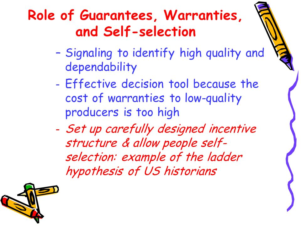 Role of Guarantees, Warranties, and Self-selection –Signaling to identify high quality and dependability – Effective decision tool because the cost of