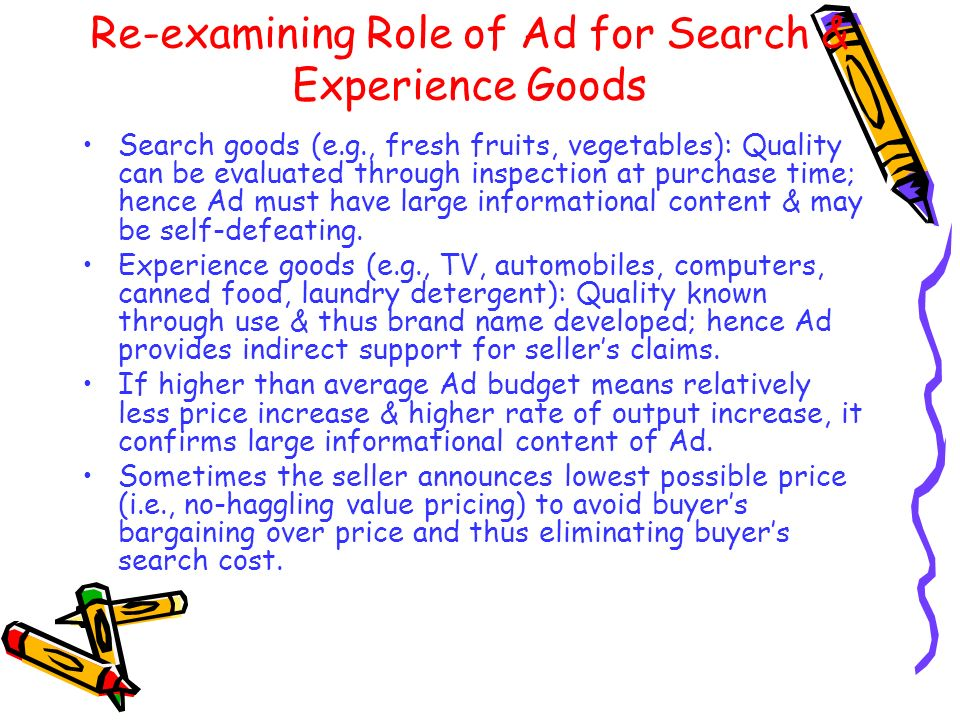 Re-examining Role of Ad for Search & Experience Goods Search goods (e.g., fresh fruits, vegetables): Quality can be evaluated through inspection at pu