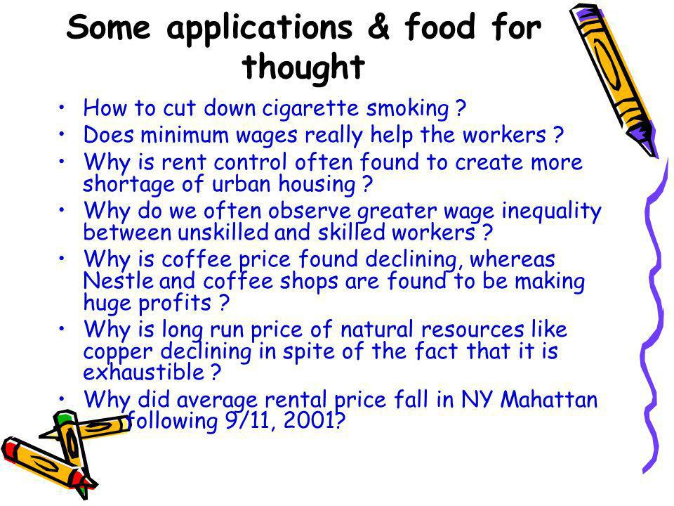 Some applications & food for thought How to cut down cigarette smoking ? Does minimum wages really help the workers ? Why is rent control often found