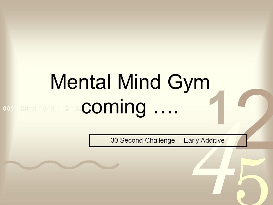 Mental Mind Gym coming …. 30 Second Challenge - Early Additive