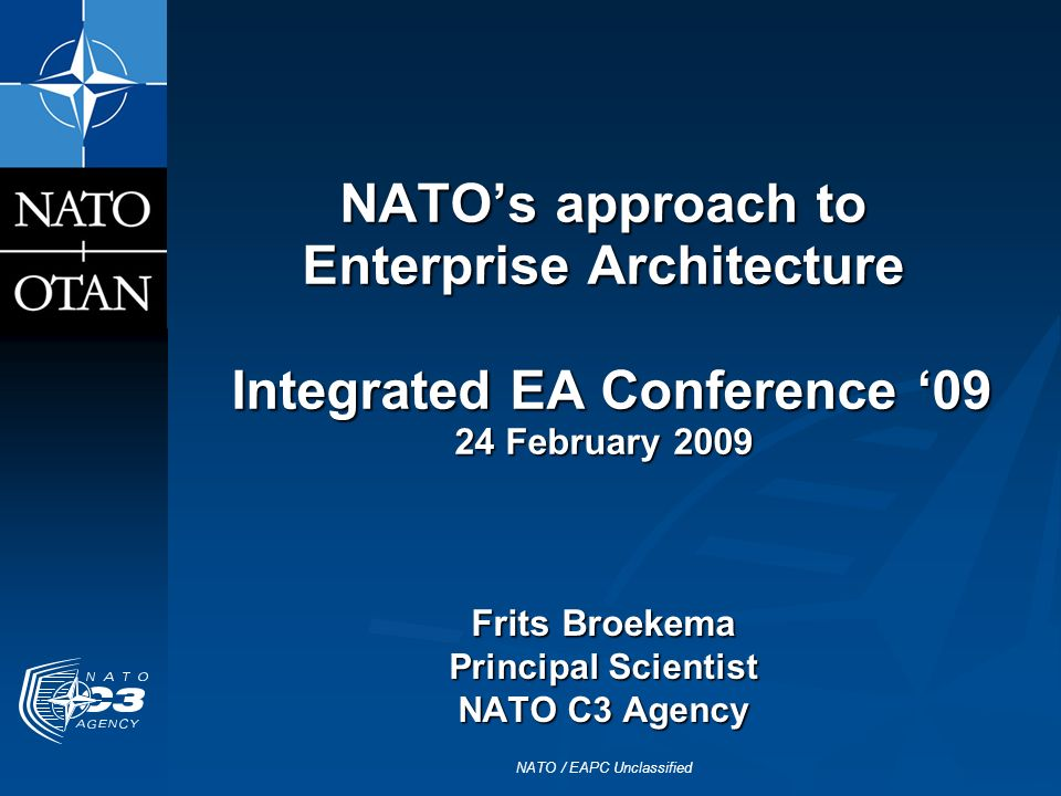 NATO / EAPC Unclassified NATOs approach to Enterprise Architecture Integrated EA Conference 09 24 February 2009 Frits Broekema Principal Scientist NAT