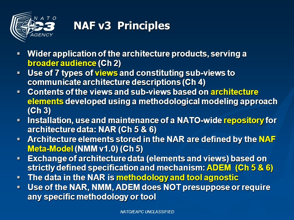 NAF v3 Principles Wider application of the architecture products, serving a broader audience (Ch 2) Wider application of the architecture products, se