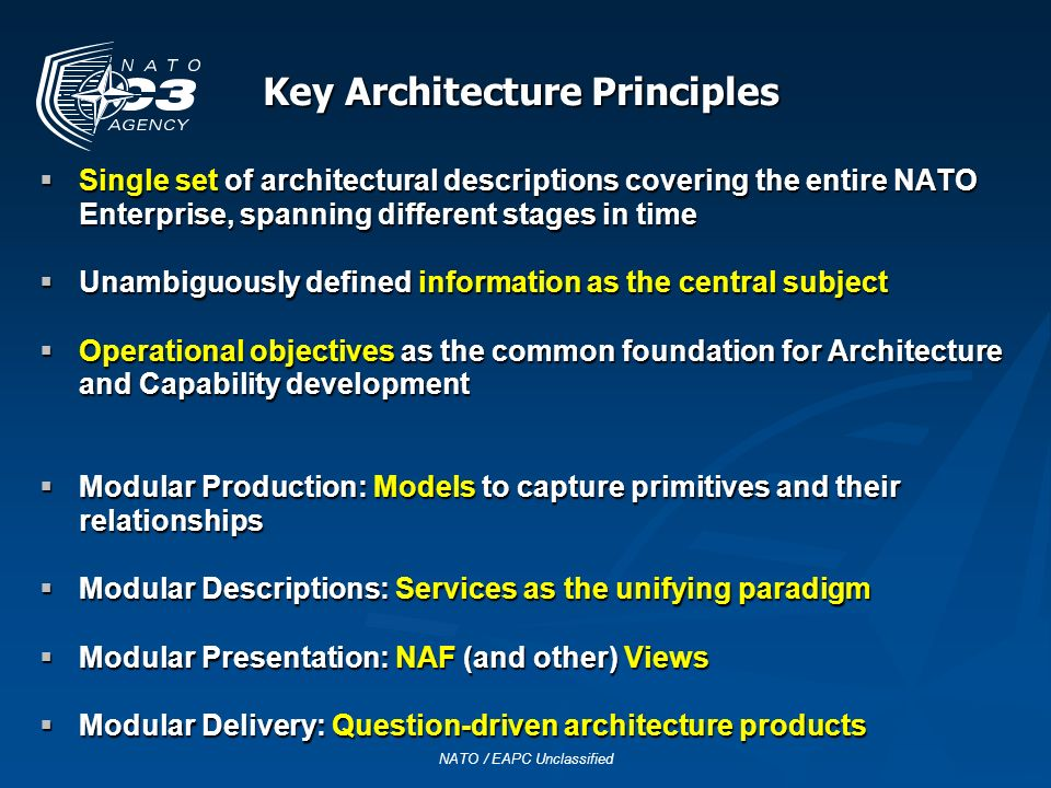 Key Architecture Principles Single set of architectural descriptions covering the entire NATO Enterprise, spanning different stages in time Single set