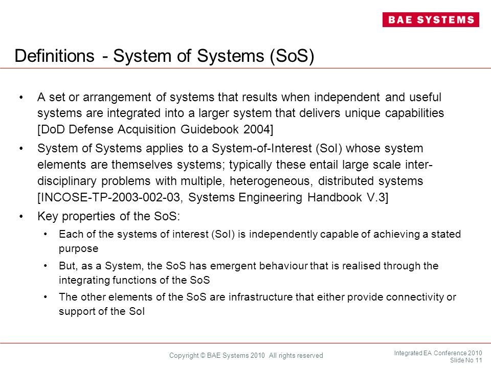 Integrated EA Conference 2010 Slide No 11 Copyright © BAE Systems 2010 All rights reserved Definitions - System of Systems (SoS) A set or arrangement