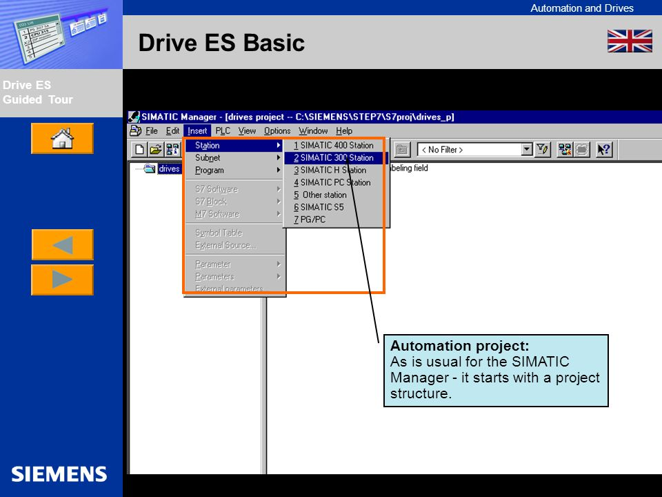 Automation and Drives Drive ES Guided Tour Intern Edition 01/02 Drive ES Basic Automation project: As is usual for the SIMATIC Manager - it starts wit