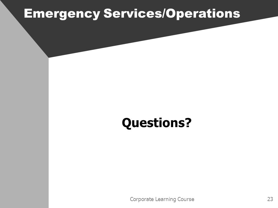 Corporate Learning Course23 Emergency Services/Operations Questions?