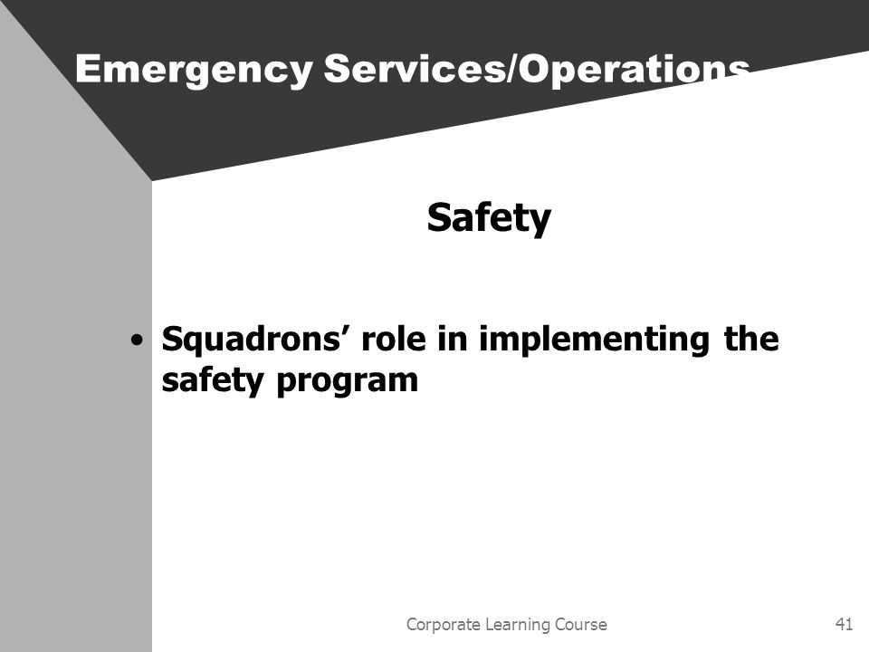 Corporate Learning Course41 Safety Squadrons role in implementing the safety program Emergency Services/Operations
