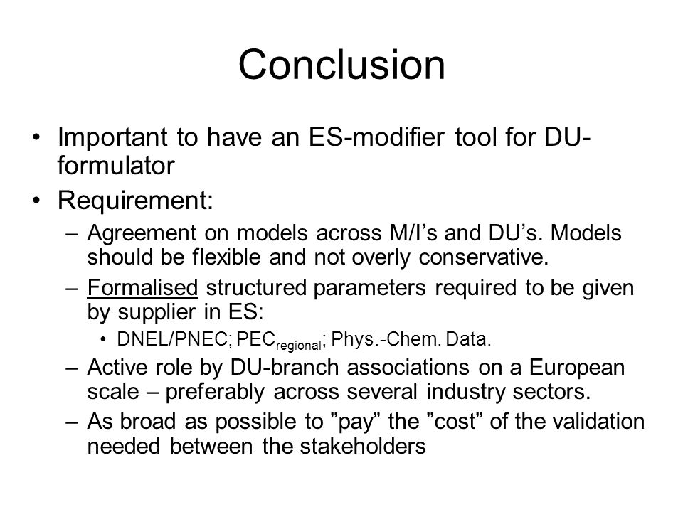 Conclusion Important to have an ES-modifier tool for DU- formulator Requirement: –Agreement on models across M/Is and DUs. Models should be flexible a