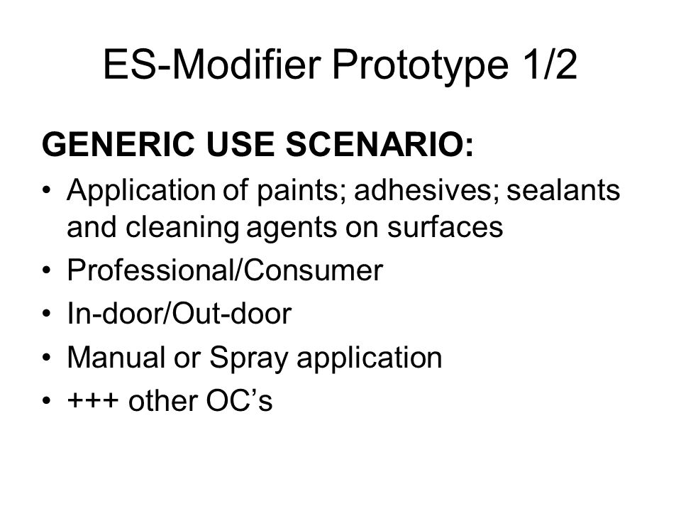 Key feature of ES-Modifier (Complicated) exposure assessment models assessible to DU –Establish the common boundaries that DUs can move within – preferably on an EU-association level –Flexible modification of use scenario from one set of OCs to another –Standard reference for DUs potential later implementation in own IT-systems Translates expert language into an interphase understandable by DU-formulator.