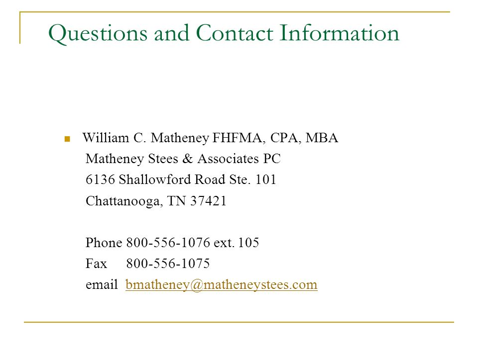 Questions and Contact Information William C. Matheney FHFMA, CPA, MBA Matheney Stees & Associates PC 6136 Shallowford Road Ste. 101 Chattanooga, TN 37