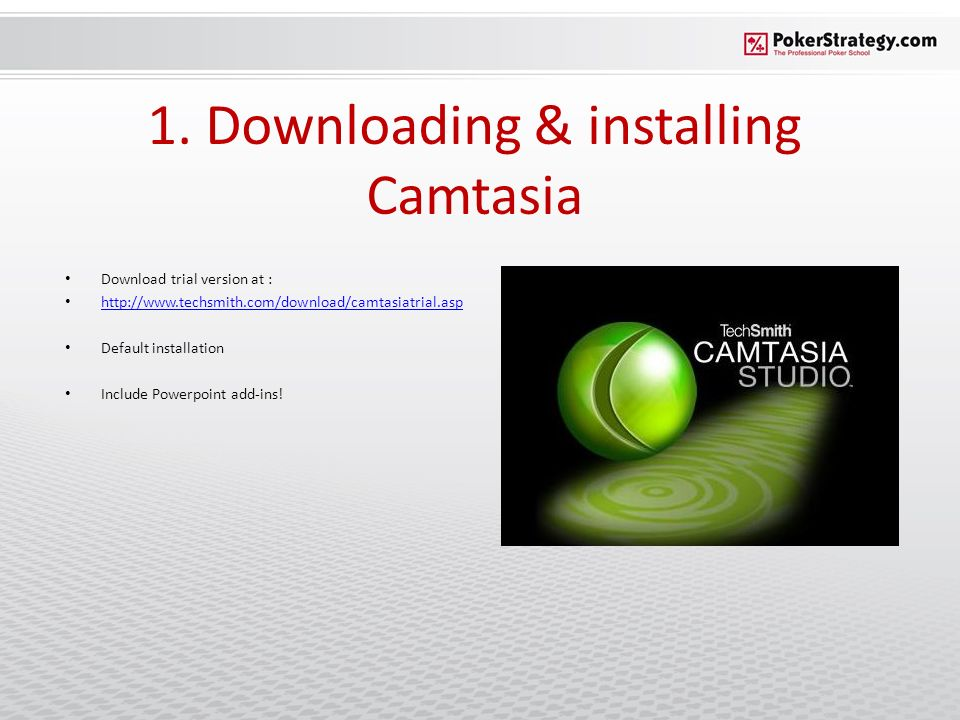 1. Downloading & installing Camtasia Download trial version at : http://www.techsmith.com/download/camtasiatrial.asp Default installation Include Powe