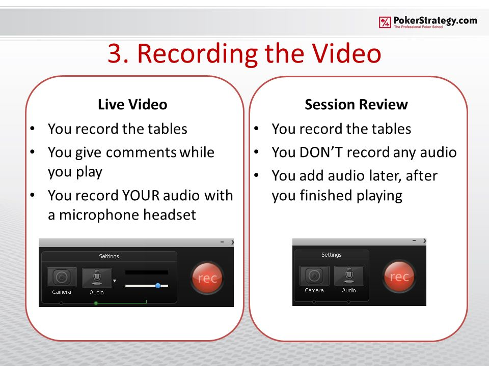 3. Recording the Video Live Video You record the tables You give comments while you play You record YOUR audio with a microphone headset Session Revie