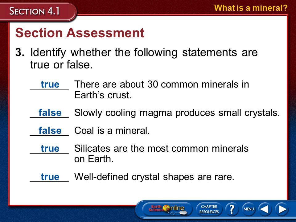 Section Assessment 2.What are the two ways that minerals can form from a supersaturated solution? What is a mineral? Mineral crystals can precipitate,