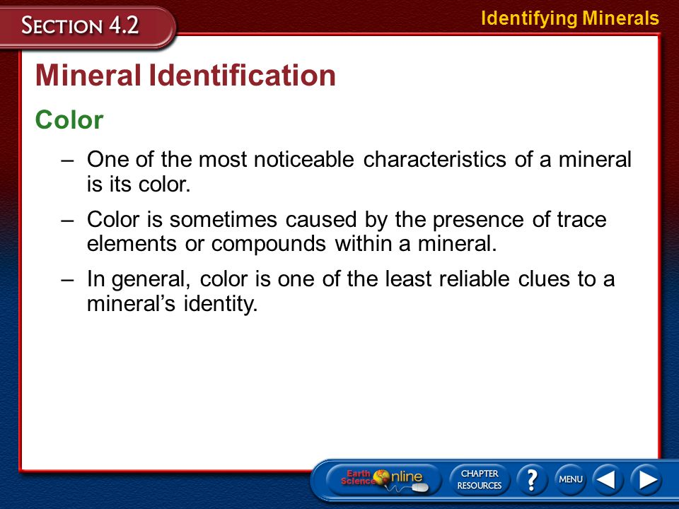 Mineral Identification Geologists rely on several relatively simple tests to identify minerals. Identifying Minerals These tests are based upon a mine