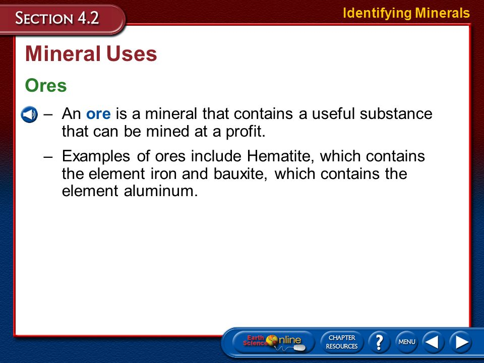 Mineral Uses Minerals are virtually everywhere. Identifying Minerals They are used to make computers, cars, televisions, desks, roads, buildings, jewe