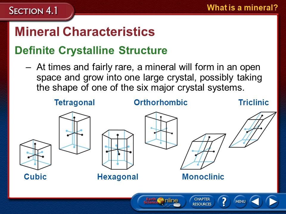 Mineral Characteristics Definite Crystalline Structure What is a mineral? –The atoms in minerals are arranged in regular geometric patterns that are r