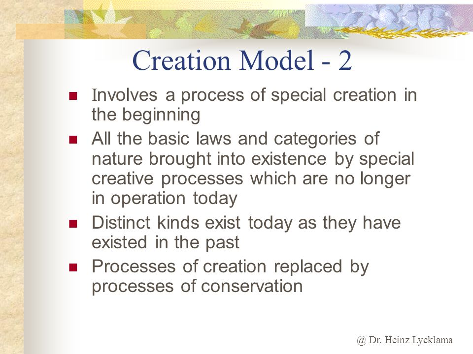 @ Dr. Heinz Lycklama Creation Model - 2 I nvolves a process of special creation in the beginning All the basic laws and categories of nature brought i