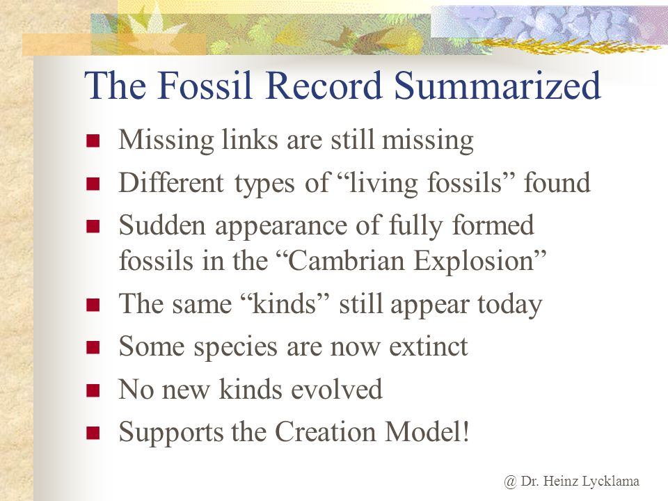 @ Dr. Heinz Lycklama The Fossil Record Summarized Missing links are still missing Different types of living fossils found Sudden appearance of fully f