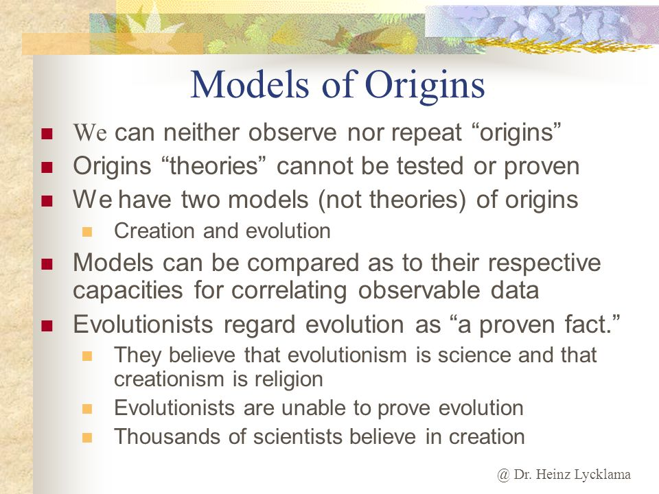 @ Dr. Heinz Lycklama Models of Origins We can neither observe nor repeat origins Origins theories cannot be tested or proven We have two models (not t